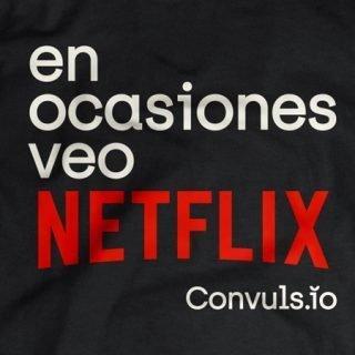 """Imagen de una camiseta en la que puede leerse la frase """"En ocasione veo Netflix"""" versioneando a nuestro slogan """"En ocasiones veo eventos"""""""
